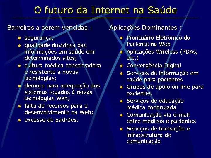 O futuro da Internet na Saúde Barreiras a serem vencidas : l l l