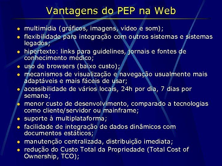 Vantagens do PEP na Web l l l multimídia (gráficos, imagens, vídeo e som);