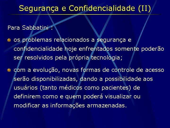 Segurança e Confidencialidade (II) Para Sabbatini : os problemas relacionados a segurança e confidencialidade