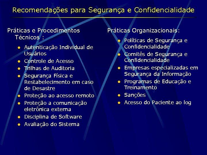 Recomendações para Segurança e Confidencialidade Práticas e Procedimentos Técnicos : l l l l