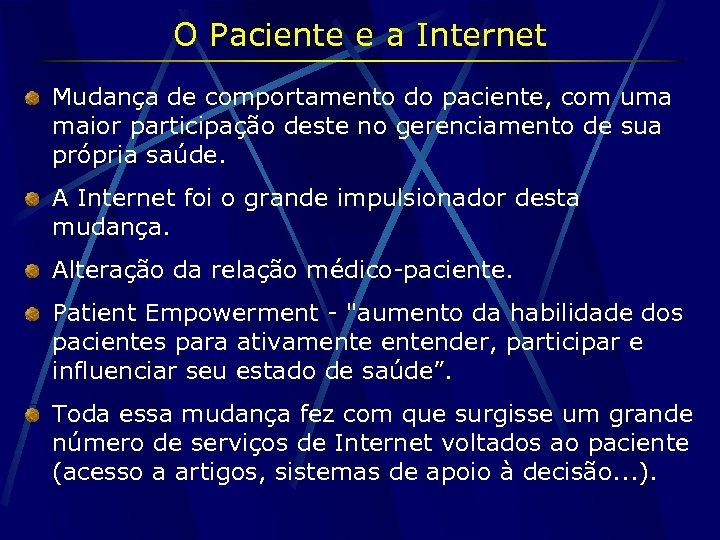 O Paciente e a Internet Mudança de comportamento do paciente, com uma maior participação