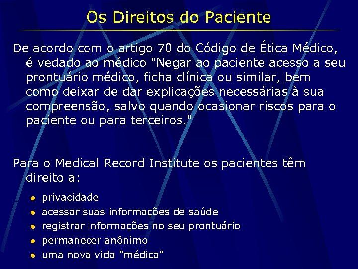 Os Direitos do Paciente De acordo com o artigo 70 do Código de Ética