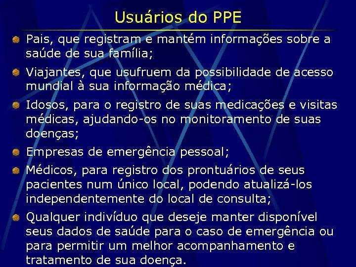 Usuários do PPE Pais, que registram e mantém informações sobre a saúde de sua
