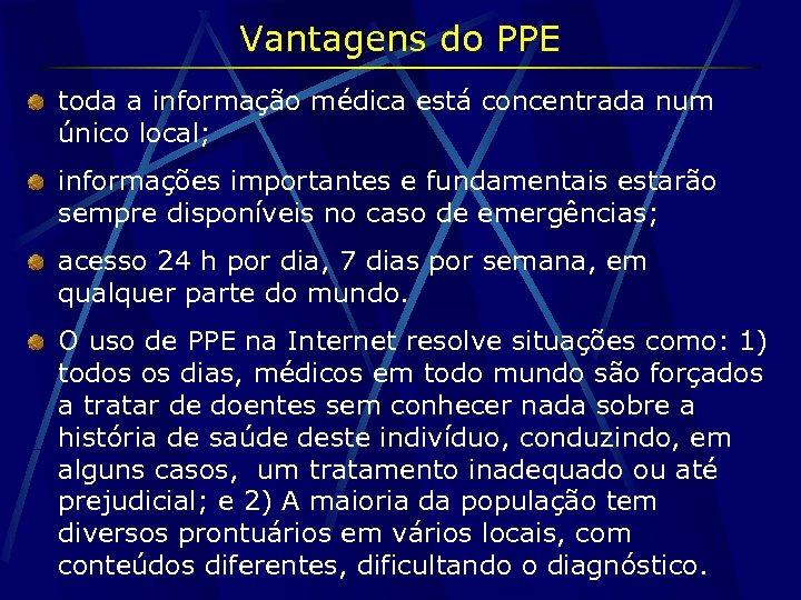 Vantagens do PPE toda a informação médica está concentrada num único local; informações importantes