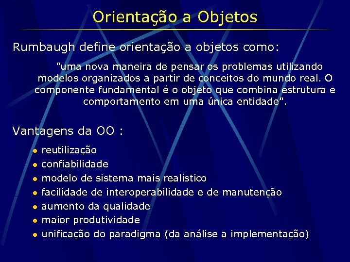 Orientação a Objetos Rumbaugh define orientação a objetos como: