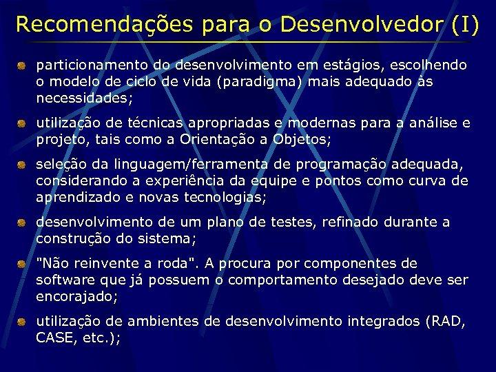 Recomendações para o Desenvolvedor (I) particionamento do desenvolvimento em estágios, escolhendo o modelo de