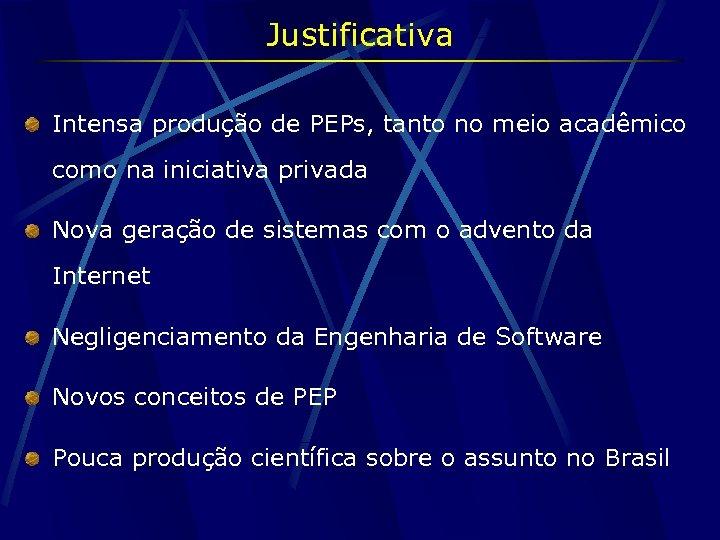 Justificativa Intensa produção de PEPs, tanto no meio acadêmico como na iniciativa privada Nova