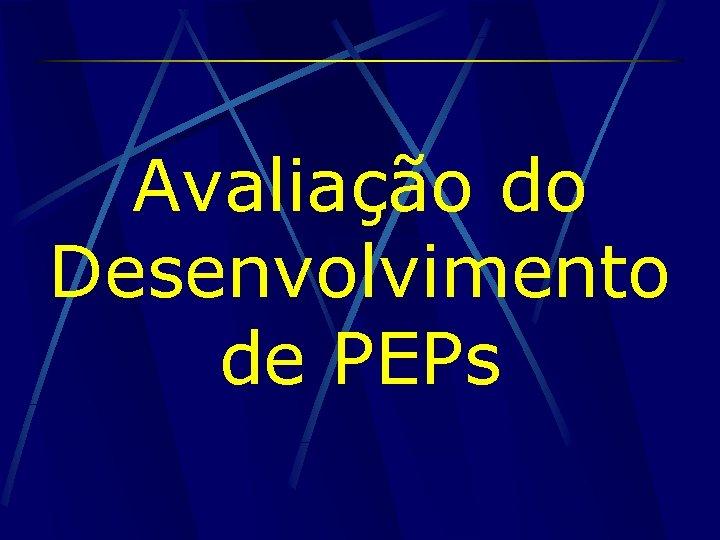 Avaliação do Desenvolvimento de PEPs