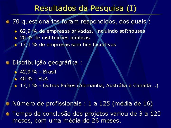 Resultados da Pesquisa (I) 70 questionários foram respondidos, dos quais : l l l