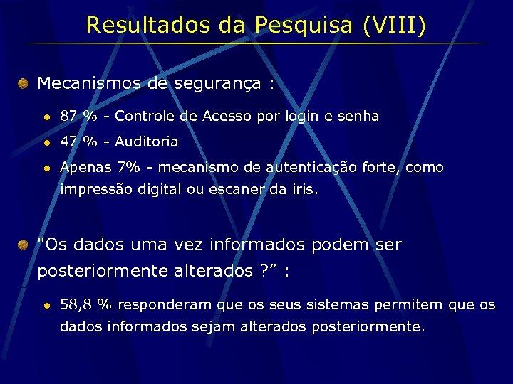 Resultados da Pesquisa (VIII) Mecanismos de segurança : l 87 % - Controle de
