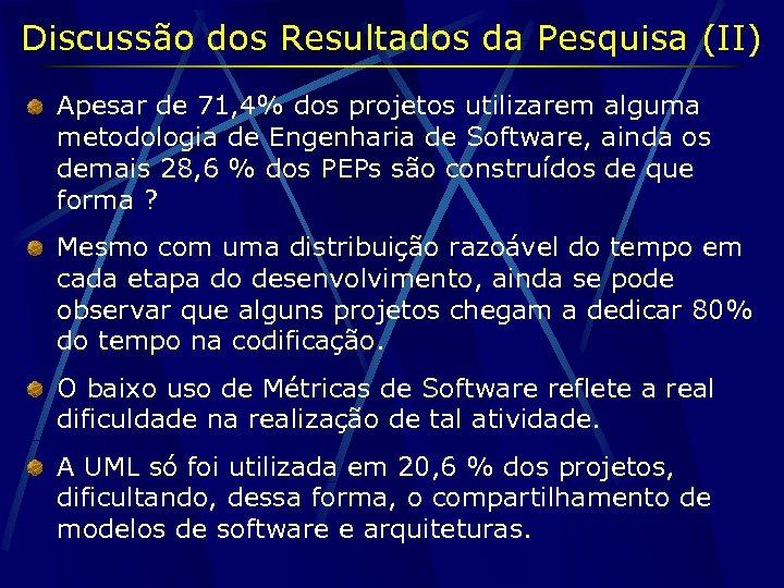 Discussão dos Resultados da Pesquisa (II) Apesar de 71, 4% dos projetos utilizarem alguma