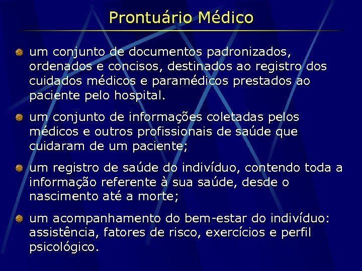 Prontuário Médico um conjunto de documentos padronizados, ordenados e concisos, destinados ao registro dos