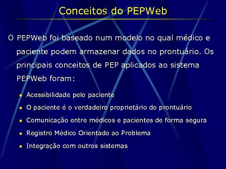 Conceitos do PEPWeb O PEPWeb foi baseado num modelo no qual médico e paciente