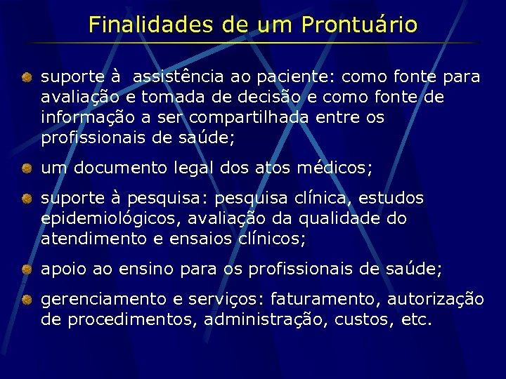 Finalidades de um Prontuário suporte à assistência ao paciente: como fonte para avaliação e