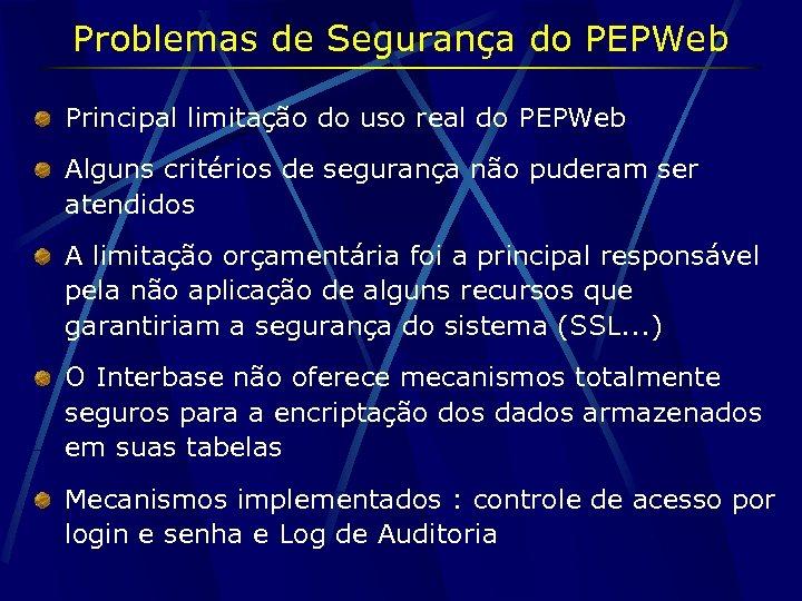 Problemas de Segurança do PEPWeb Principal limitação do uso real do PEPWeb Alguns critérios