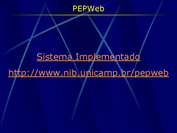 PEPWeb Sistema Implementado http: //www. nib. unicamp. br/pepweb