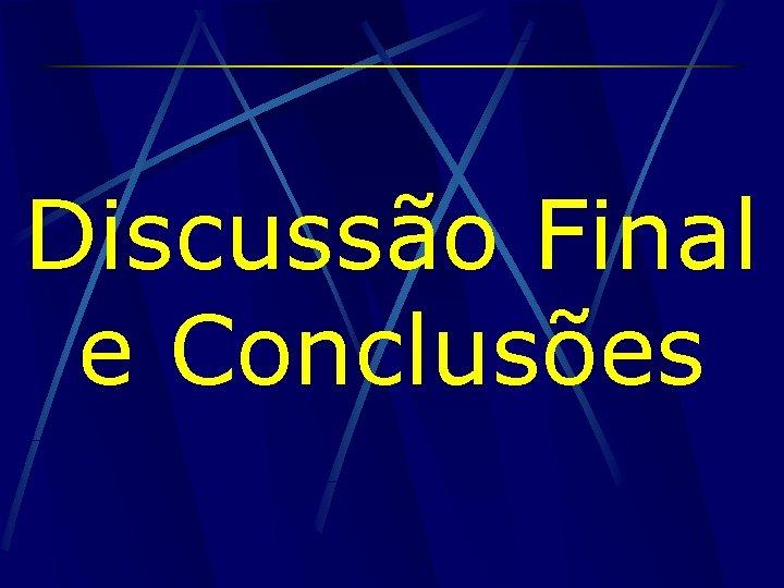 Discussão Final e Conclusões