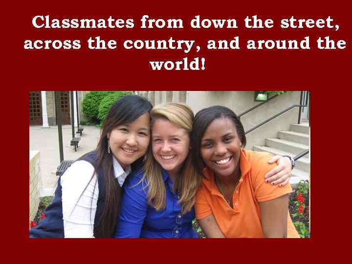 Classmates from down the street, across the country, and around the world!