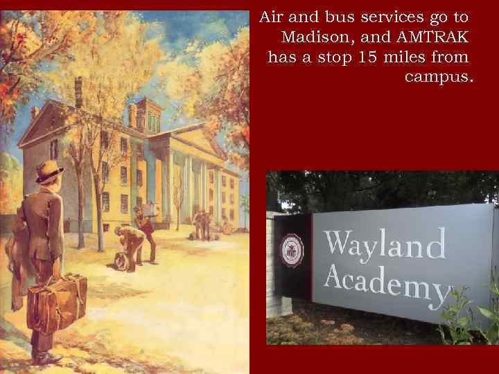 Air and bus services go to Madison, and AMTRAK has a stop 15 miles