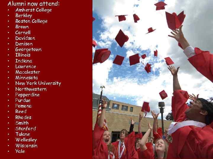 Alumni now attend: • • • • • • • Amherst College Berkley Boston