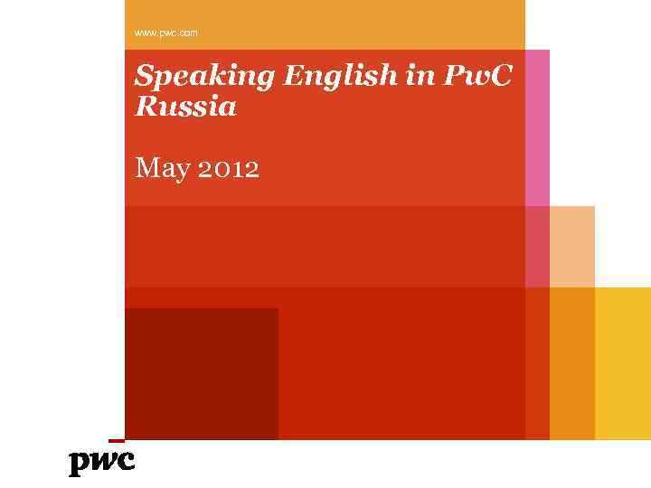 www. pwc. com Speaking English in Pw. C Russia May 2012