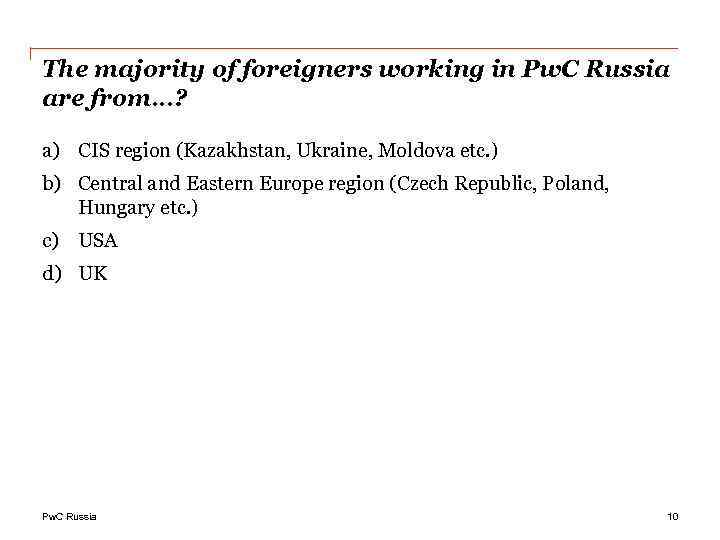 The majority of foreigners working in Pw. C Russia are from…? a) CIS region