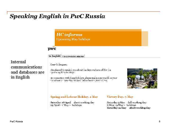 Speaking English in Pw. C Russia Internal communications and databases are in English Pw.