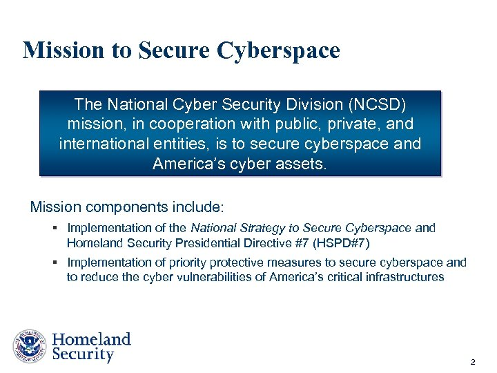 Mission to Secure Cyberspace The National Cyber Security Division (NCSD) mission, in cooperation with