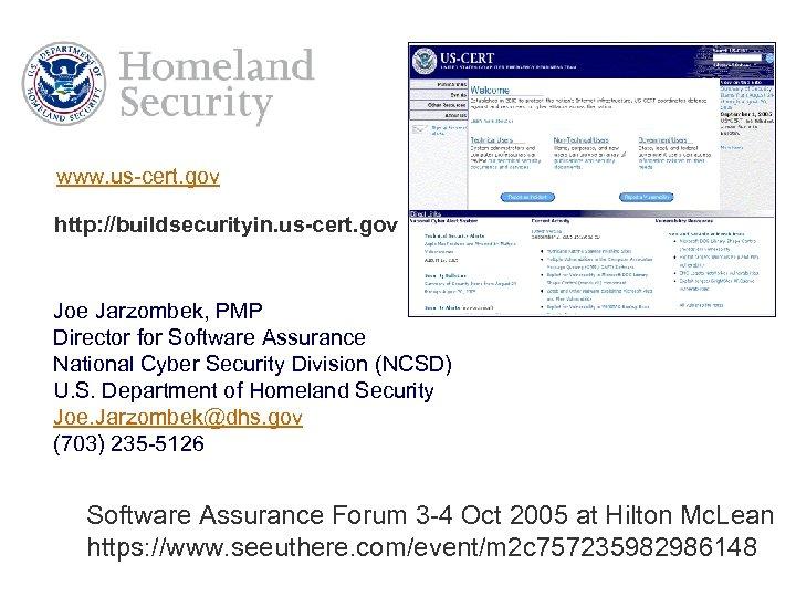 www. us-cert. gov http: //buildsecurityin. us-cert. gov Joe Jarzombek, PMP Director for Software Assurance