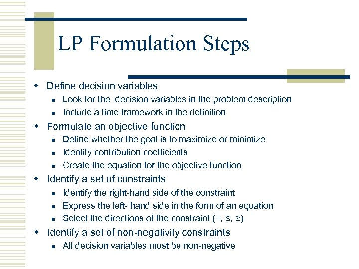 LP Formulation Steps w Define decision variables n n Look for the decision variables