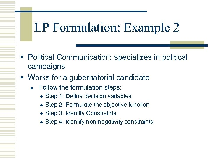 LP Formulation: Example 2 w Political Communication: specializes in political campaigns w Works for