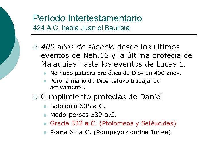 Período Intertestamentario 424 A. C. hasta Juan el Bautista ¡ 400 años de silencio