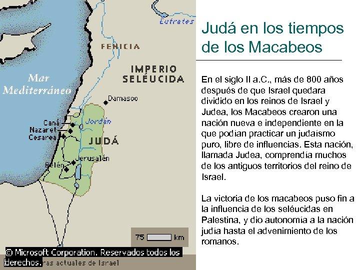 Judá en los tiempos de los Macabeos En el siglo II a. C. ,