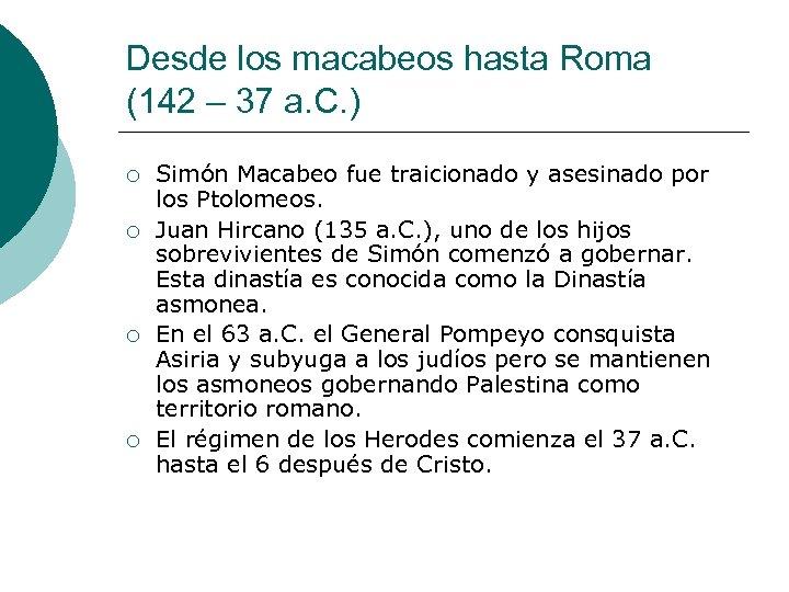 Desde los macabeos hasta Roma (142 – 37 a. C. ) ¡ ¡ Simón