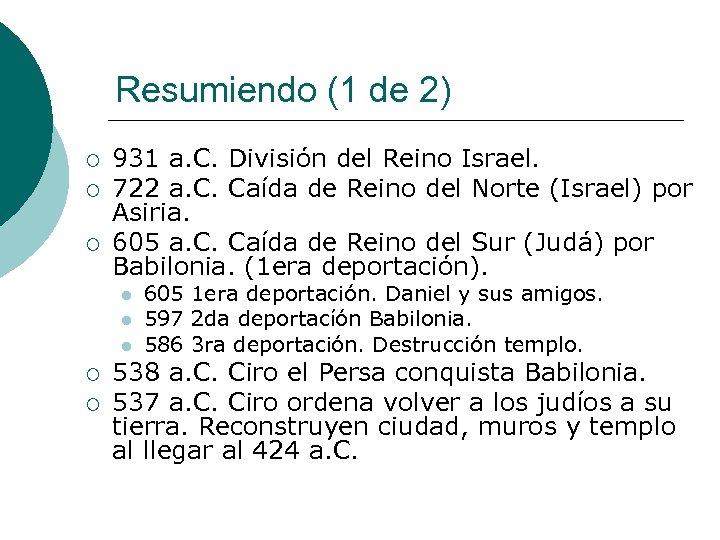 Resumiendo (1 de 2) ¡ ¡ ¡ 931 a. C. División del Reino Israel.