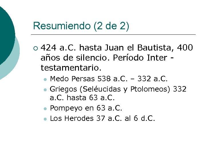 Resumiendo (2 de 2) ¡ 424 a. C. hasta Juan el Bautista, 400 años