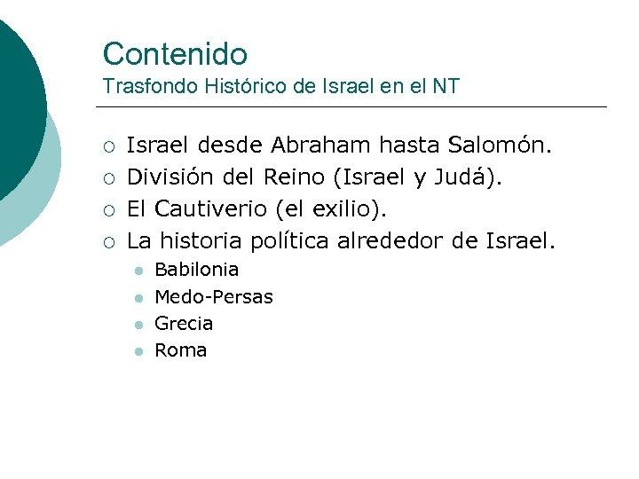Contenido Trasfondo Histórico de Israel en el NT ¡ ¡ Israel desde Abraham hasta