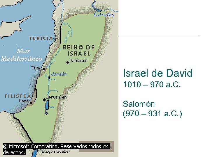 Israel de David 1010 – 970 a. C. Salomón (970 – 931 a. C.