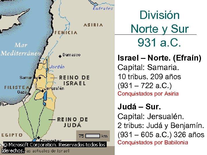 División Norte y Sur 931 a. C. Israel – Norte. (Efraín) Capital: Samaria. 10