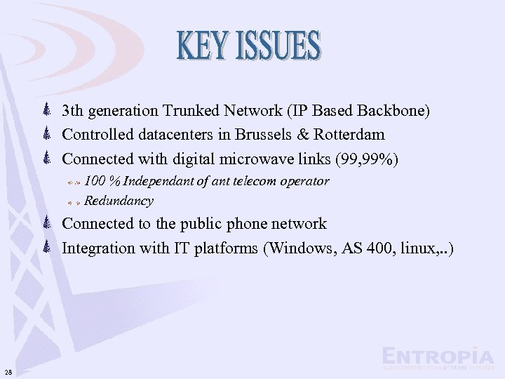 3 th generation Trunked Network (IP Based Backbone) Controlled datacenters in Brussels & Rotterdam