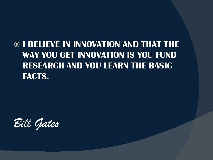 I BELIEVE IN INNOVATION AND THAT THE WAY YOU GET INNOVATION IS YOU