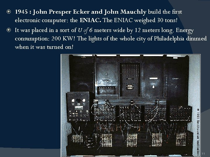 1945 : John Presper Ecker and John Mauchly build the first electronic computer: the