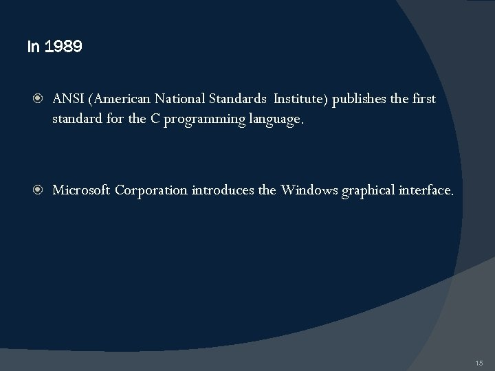 In 1989 ANSI (American National Standards Institute) publishes the first standard for the C