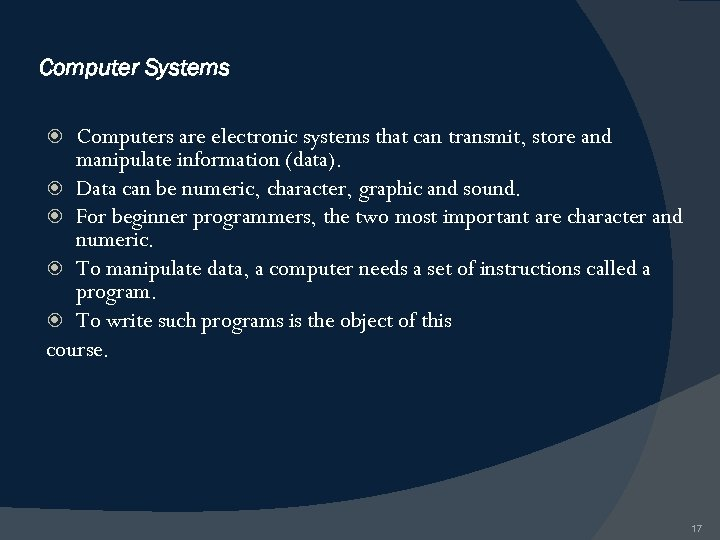 Computer Systems Computers are electronic systems that can transmit, store and manipulate information (data).