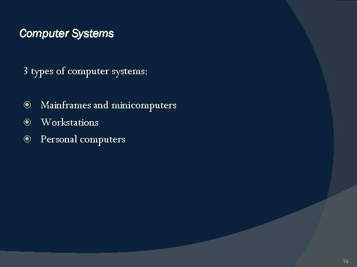 Computer Systems 3 types of computer systems: Mainframes and minicomputers Workstations Personal computers 19