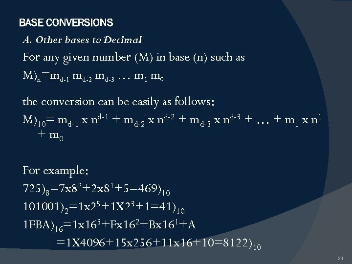 BASE CONVERSIONS A. Other bases to Decimal For any given number (M) in base