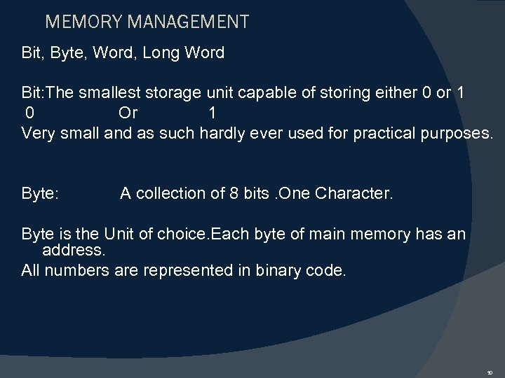 MEMORY MANAGEMENT Bit, Byte, Word, Long Word Bit: The smallest storage unit capable of