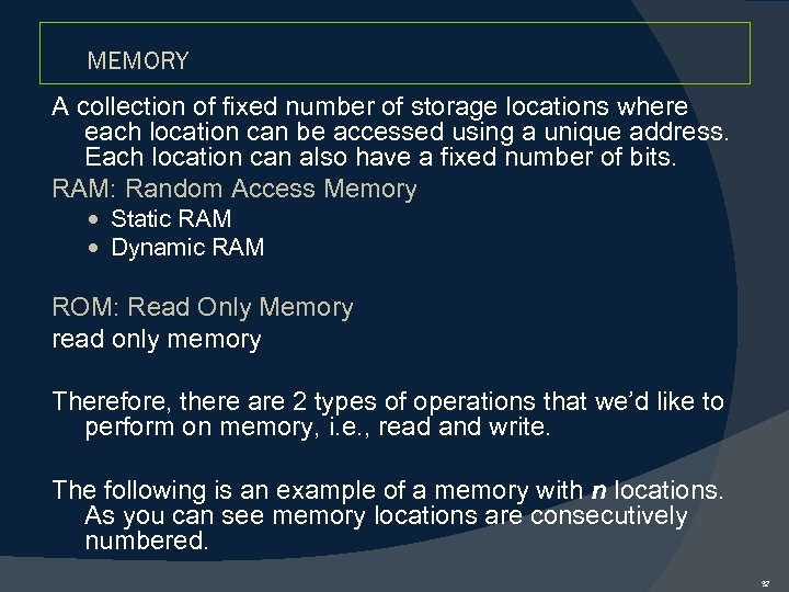MEMORY A collection of fixed number of storage locations where each location can be