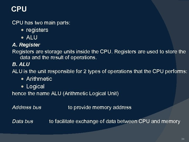 CPU has two main parts: registers ALU A. Registers are storage units inside the