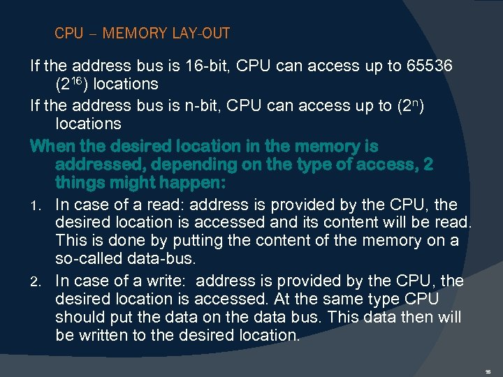 CPU – MEMORY LAY-OUT If the address bus is 16 -bit, CPU can access